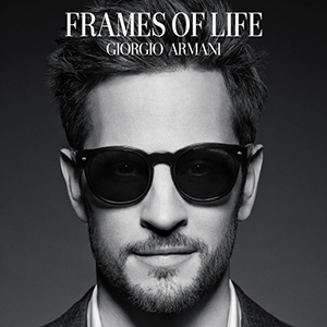 THE NEW GIORGIO ARMANI FRAMES OF LIFE COLLECTION