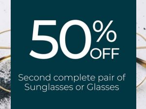 50% off your 2nd Complete Pair of Glasses or Sunglasses
